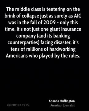 The middle class is teetering on the brink of collapse just as surely as AIG was in the fall of 2009 - only this time, it's not just one giant insurance company (and its banking counterparties) facing disaster, it's tens of millions of hardworking Americans who played by the rules.