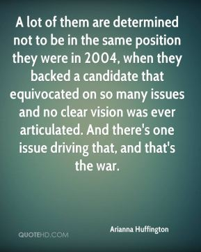 A lot of them are determined not to be in the same position they were in 2004, when they backed a candidate that equivocated on so many issues and no clear vision was ever articulated. And there's one issue driving that, and that's the war.