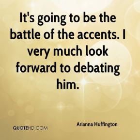 It's going to be the battle of the accents. I very much look forward to debating him.