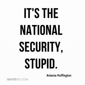 It's The National Security, Stupid.
