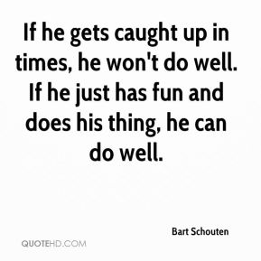 If he gets caught up in times, he won't do well. If he just has fun and does his thing, he can do well.