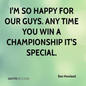 Ben Howland - I'm so happy for our guys. Any time you win a championship it's special.