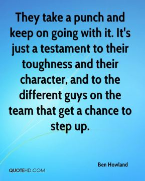 They take a punch and keep on going with it. It's just a testament to their toughness and their character, and to the different guys on the team that get a chance to step up.