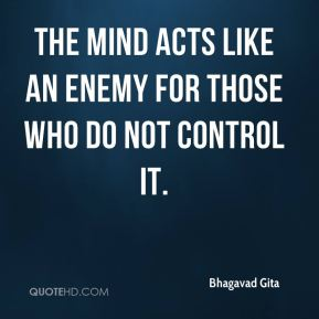 Bhagavad Gita - The mind acts like an enemy for those who do not control it.