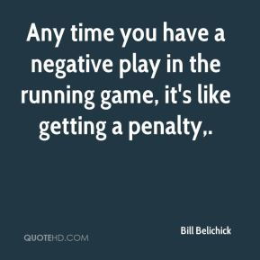 Any time you have a negative play in the running game, it's like getting a penalty.