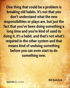 One thing that could be a problem is breaking old habits. It's not that you don't understand what the new responsibilities or plays are, but just the fact that you've been doing something a long time and you're kind of used to doing it, it's a habit, and that's not what's required in the other system and that means kind of undoing something before you can even start to do something new.