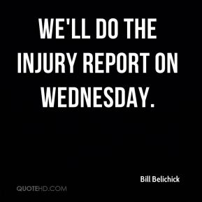 We'll do the injury report on Wednesday.