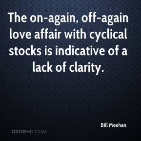 Bill Meehan - The on-again, off-again love affair with cyclical stocks is indicative of a lack of clarity.