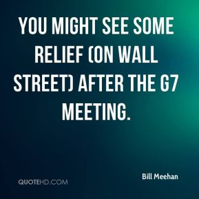 You might see some relief (on Wall Street) after the G7 meeting.