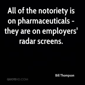 Bill Thompson - All of the notoriety is on pharmaceuticals - they are on employers' radar screens.