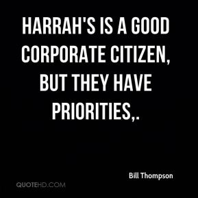 Bill Thompson - Harrah's is a good corporate citizen, but they have priorities.