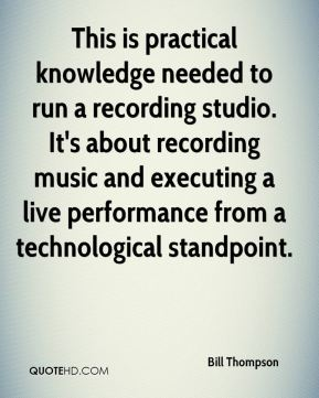 Bill Thompson - This is practical knowledge needed to run a recording studio. It's about recording music and executing a live performance from a technological standpoint.