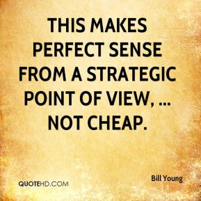 Bill Young - This makes perfect sense from a strategic point of view, ... not cheap.