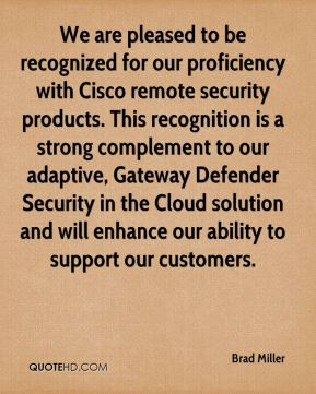 We are pleased to be recognized for our proficiency with Cisco remote security products. This recognition is a strong complement to our adaptive, Gateway Defender Security in the Cloud solution and will enhance our ability to support our customers.