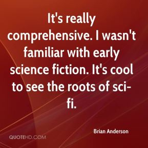Brian Anderson - It's really comprehensive. I wasn't familiar with early science fiction. It's cool to see the roots of sci-fi.