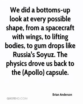 We did a bottoms-up look at every possible shape, from a spacecraft with wings, to lifting bodies, to gum drops like Russia's Soyuz. The physics drove us back to the (Apollo) capsule.