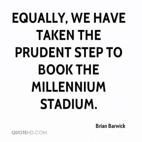 Brian Barwick - Equally, we have taken the prudent step to book the Millennium Stadium.