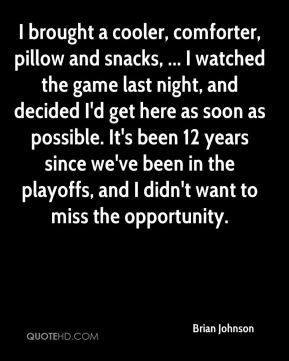 Brian Johnson - I brought a cooler, comforter, pillow and snacks, ... I watched the game last night, and decided I'd get here as soon as possible. It's been 12 years since we've been in the playoffs, and I didn't want to miss the opportunity.