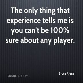 The only thing that experience tells me is you can't be 100% sure about any player.