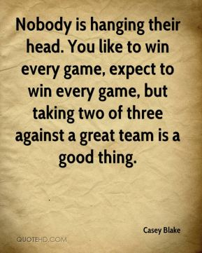 Nobody is hanging their head. You like to win every game, expect to win every game, but taking two of three against a great team is a good thing.