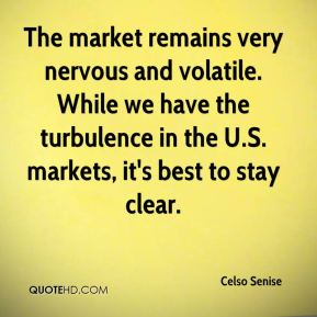 The market remains very nervous and volatile. While we have the turbulence in the U.S. markets, it's best to stay clear.