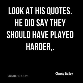 Champ Bailey - Look at his quotes. He did say they should have played harder.