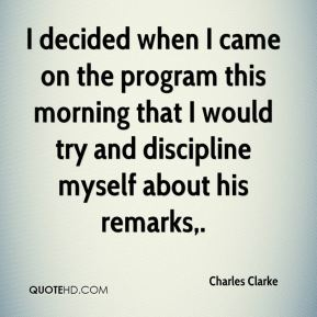 I decided when I came on the program this morning that I would try and discipline myself about his remarks.