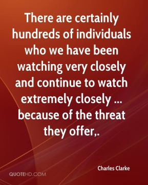 There are certainly hundreds of individuals who we have been watching very closely and continue to watch extremely closely ... because of the threat they offer.