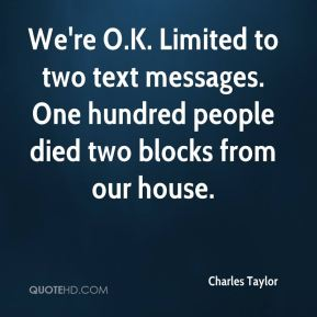 Charles Taylor - We're O.K. Limited to two text messages. One hundred people died two blocks from our house.