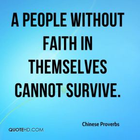 A people without faith in themselves cannot survive.