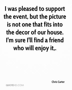 I was pleased to support the event, but the picture is not one that fits into the decor of our house. I'm sure I'll find a friend who will enjoy it.