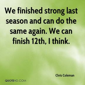 Chris Coleman - We finished strong last season and can do the same again. We can finish 12th, I think.