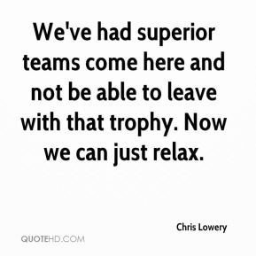 We've had superior teams come here and not be able to leave with that trophy. Now we can just relax.