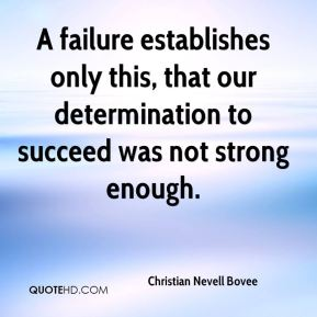 Christian Nevell Bovee - A failure establishes only this, that our determination to succeed was not strong enough.