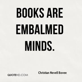 Books are embalmed minds.