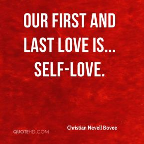 Our first and last love is... self-love.