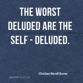 Christian Nevell Bovee - The worst deluded are the self - deluded.