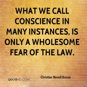 What we call conscience in many instances, is only a wholesome fear of the law.