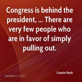 Congress is behind the president, ... There are very few people who are in favor of simply pulling out.