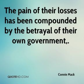 Connie Mack - The pain of their losses has been compounded by the betrayal of their own government.