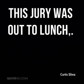 This jury was out to lunch.