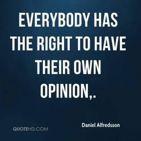 Everybody has the right to have their own opinion.