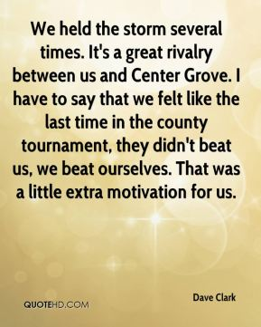 Dave Clark - We held the storm several times. It's a great rivalry between us and Center Grove. I have to say that we felt like the last time in the county tournament, they didn't beat us, we beat ourselves. That was a little extra motivation for us.