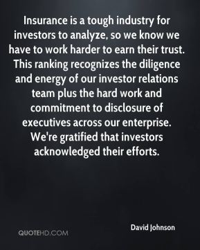 David Johnson - Insurance is a tough industry for investors to analyze, so we know we have to work harder to earn their trust. This ranking recognizes the diligence and energy of our investor relations team plus the hard work and commitment to disclosure of executives across our enterprise. We're gratified that investors acknowledged their efforts.
