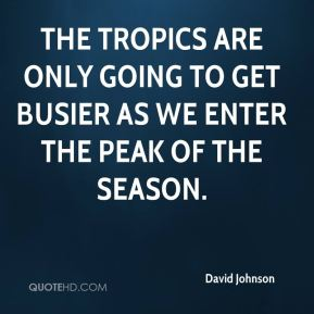David Johnson - The tropics are only going to get busier as we enter the peak of the season.