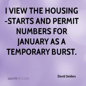 David Seiders - I view the housing-starts and permit numbers for January as a temporary burst.