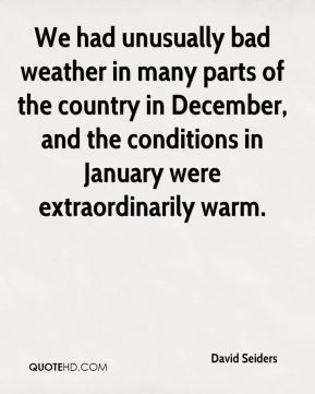 David Seiders - We had unusually bad weather in many parts of the country in December, and the conditions in January were extraordinarily warm.