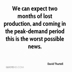 We can expect two months of lost production, and coming in the peak-demand period this is the worst possible news.