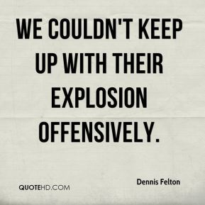 We couldn't keep up with their explosion offensively.