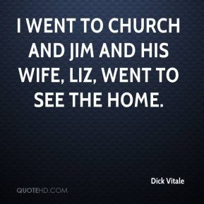 I went to church and Jim and his wife, Liz, went to see the home.
